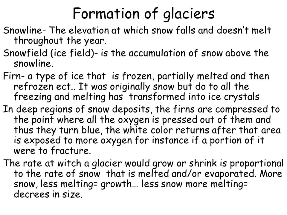 Formation of glaciers Snowline- The elevation at which snow falls and doesn't melt throughout the year.