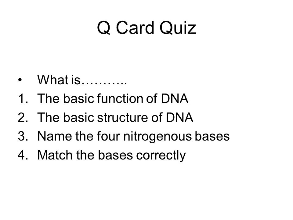 Q Card Quiz What is……….. The basic function of DNA
