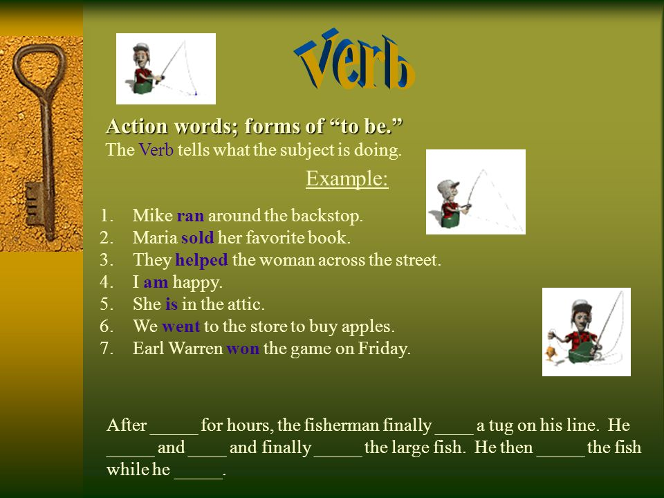 Verb Action words; forms of to be. Example: