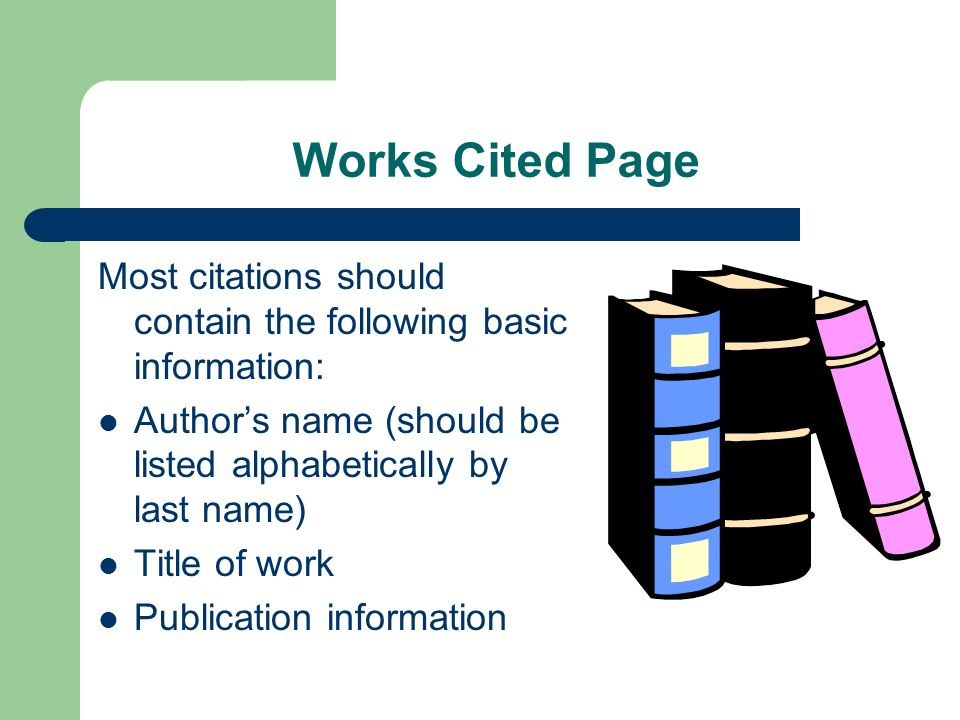 Works Cited Page Most citations should contain the following basic information: Author's name (should be listed alphabetically by last name)