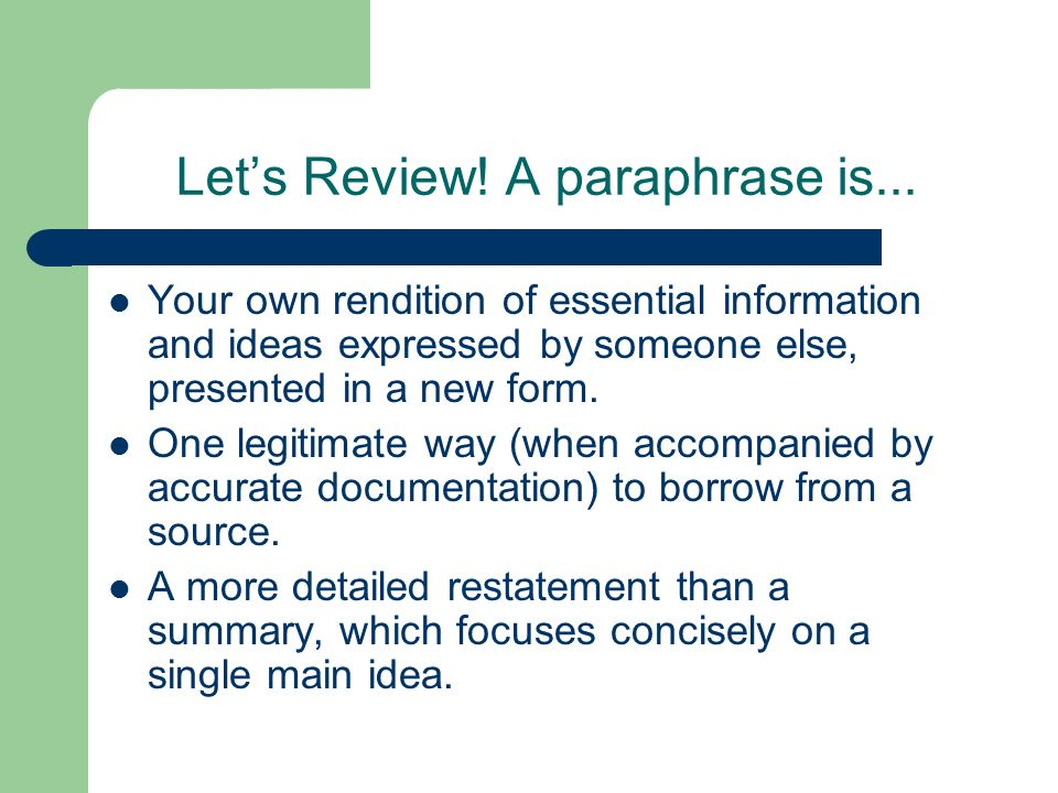 Let's Review! A paraphrase is...