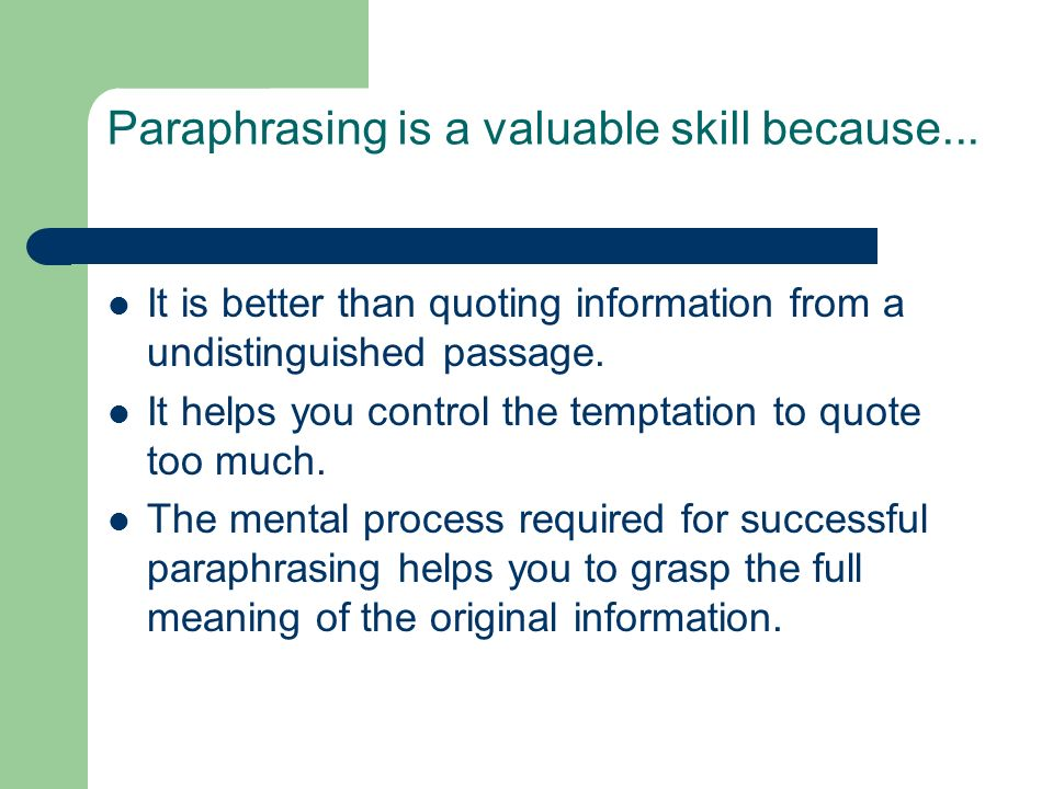 Paraphrasing is a valuable skill because...