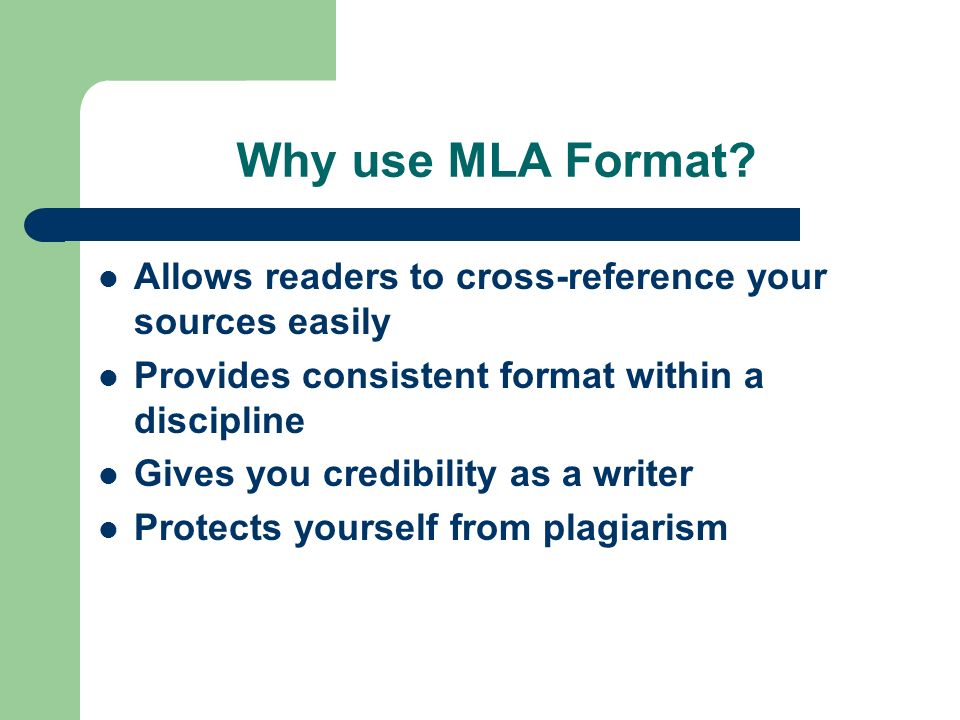 Why use MLA Format Allows readers to cross-reference your sources easily. Provides consistent format within a discipline.