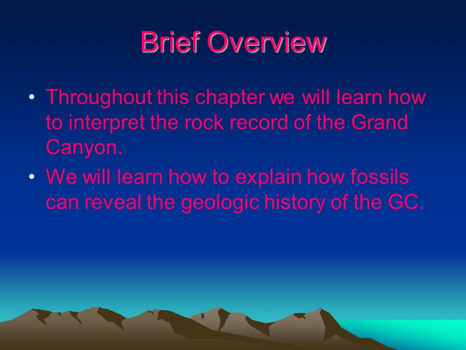 Brief Overview Throughout this chapter we will learn how to interpret the rock record of the Grand Canyon.
