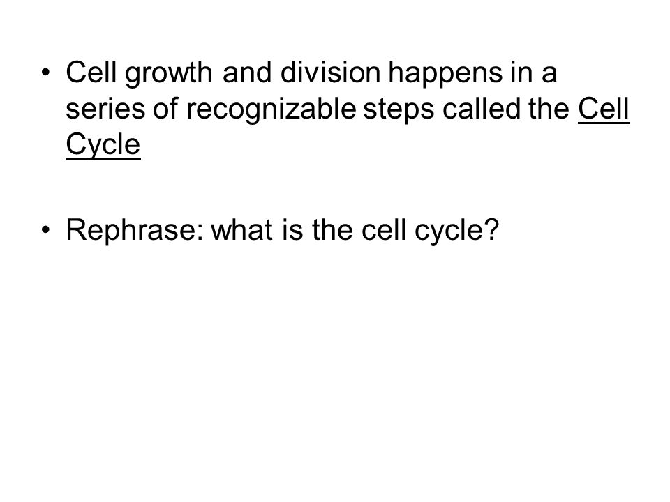 Cell growth and division happens in a series of recognizable steps called the Cell Cycle