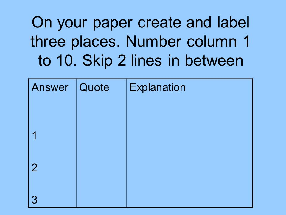 On your paper create and label three places. Number column 1 to 10
