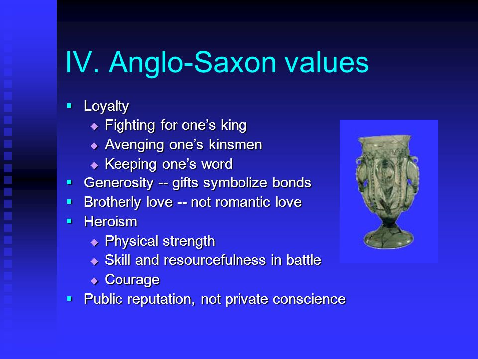 IV. Anglo-Saxon values Loyalty Fighting for one's king