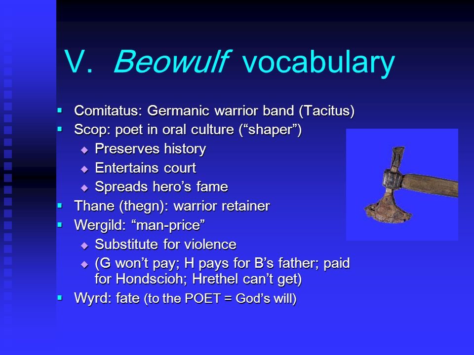 V. Beowulf vocabulary Comitatus: Germanic warrior band (Tacitus)