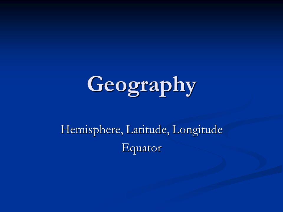 Hemisphere, Latitude, Longitude Equator