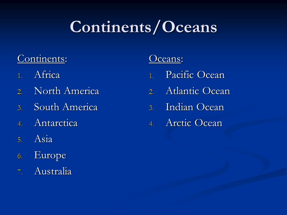 Continents/Oceans Continents: Africa North America South America