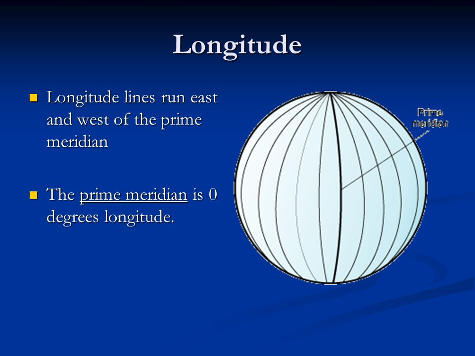 Longitude Longitude lines run east and west of the prime meridian