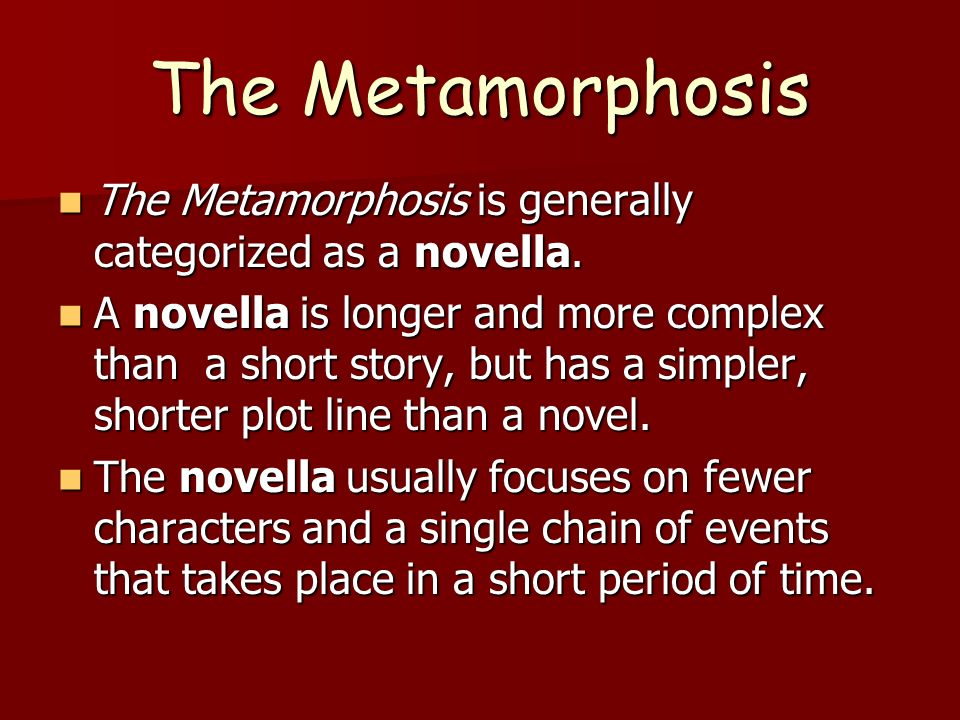 The Metamorphosis The Metamorphosis is generally categorized as a novella.