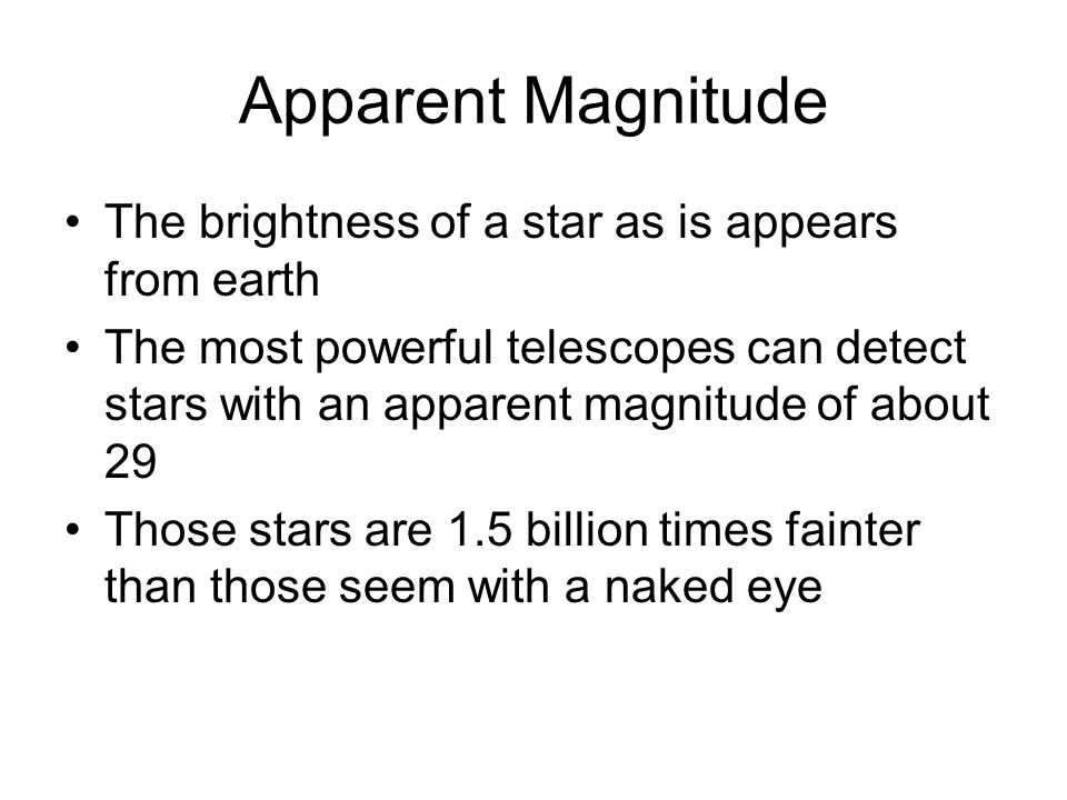 Apparent Magnitude The brightness of a star as is appears from earth