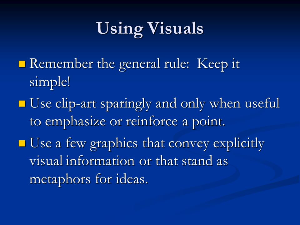 Using Visuals Remember the general rule: Keep it simple!