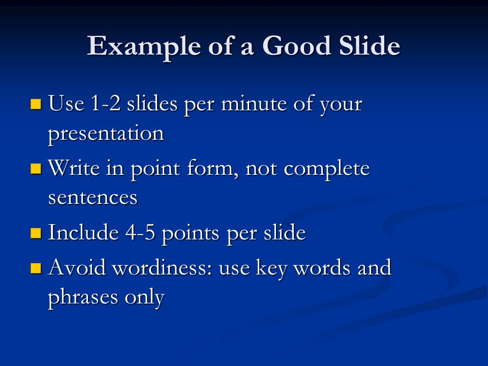 Example of a Good Slide Use 1-2 slides per minute of your presentation