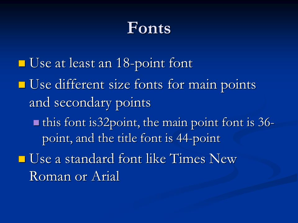 Fonts Use at least an 18-point font