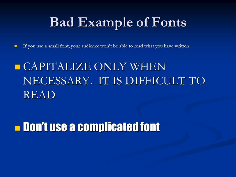 Bad Example of Fonts If you use a small font, your audience won't be able to read what you have written.