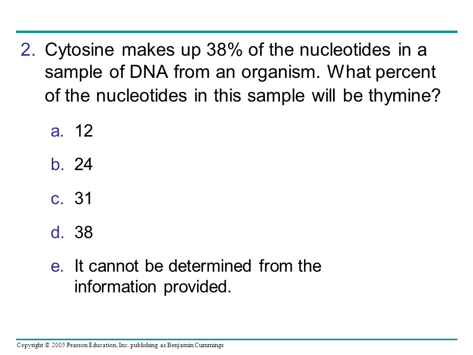 Cytosine makes up 38% of the nucleotides in a sample of DNA from an organism. What percent of the nucleotides in this sample will be thymine