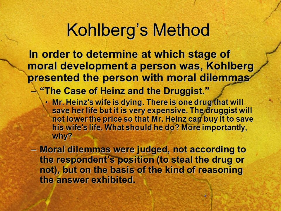 Kohlberg's Method In order to determine at which stage of moral development a person was, Kohlberg presented the person with moral dilemmas.