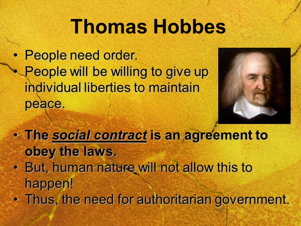 Thomas Hobbes People need order.