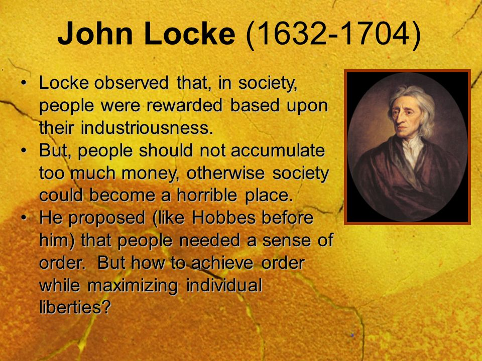 John Locke (1632-1704) Locke observed that, in society, people were rewarded based upon their industriousness.