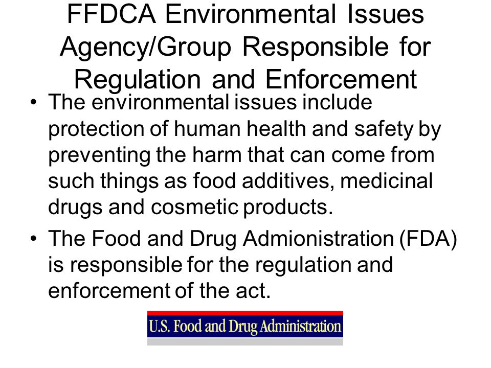 FFDCA Environmental Issues Agency/Group Responsible for Regulation and Enforcement