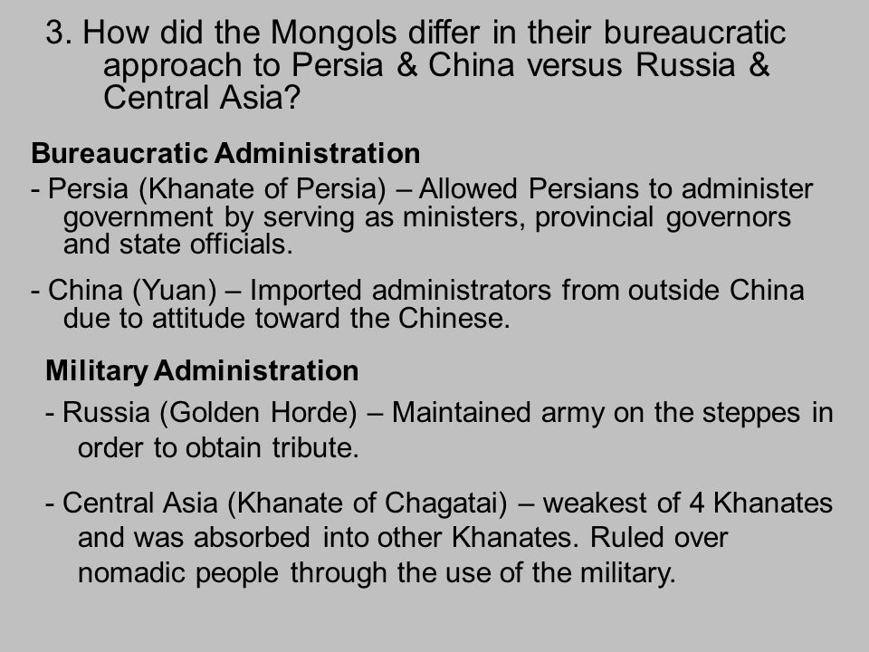 3. How did the Mongols differ in their bureaucratic approach to Persia & China versus Russia & Central Asia