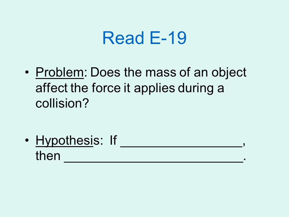 Read E-19 Problem: Does the mass of an object affect the force it applies during a collision