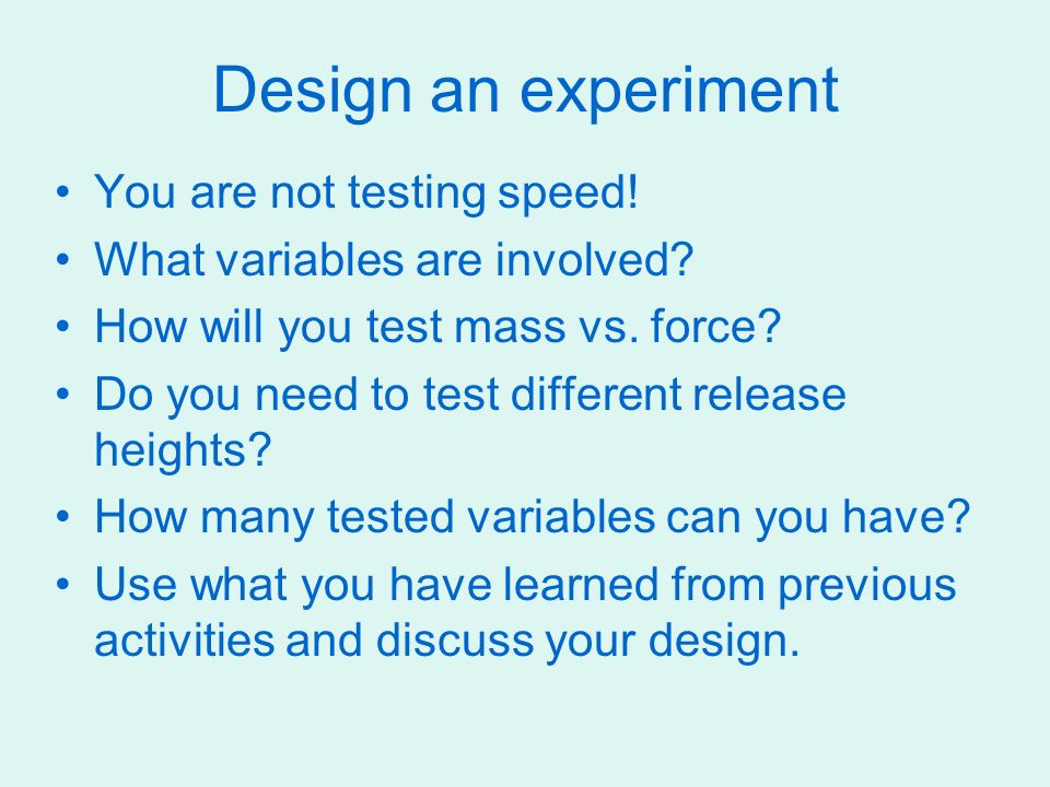 Design an experiment You are not testing speed!