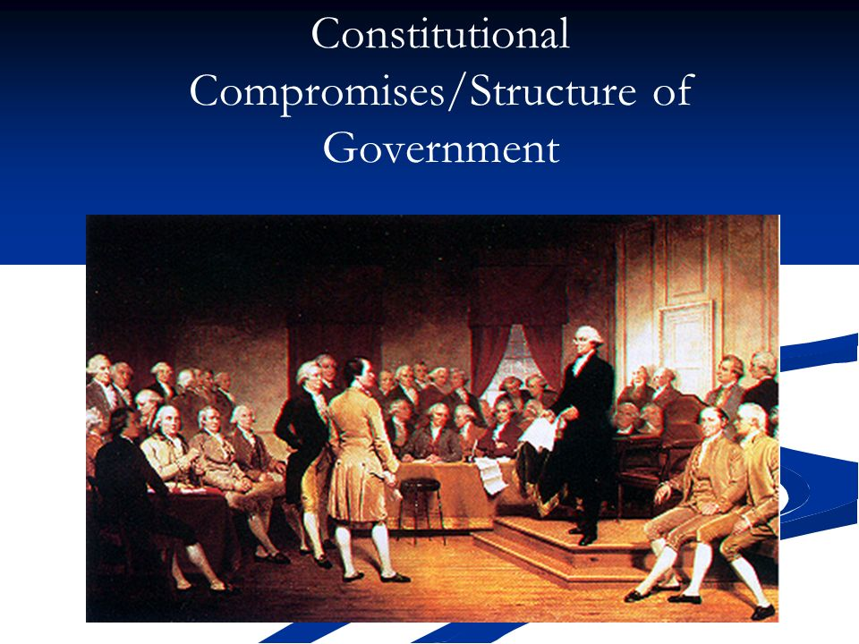 Constitutional Compromises/Structure of Government