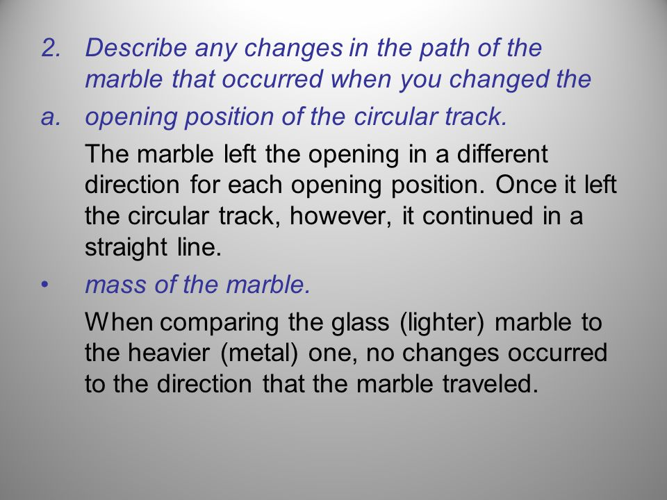 Describe any changes in the path of the marble that occurred when you changed the