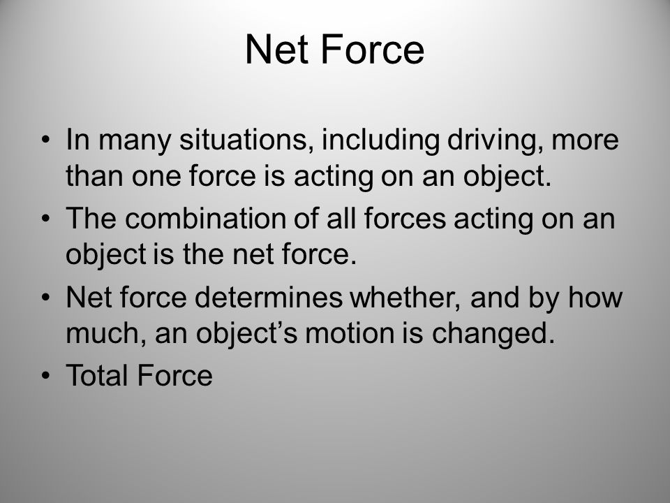 Net Force In many situations, including driving, more than one force is acting on an object.