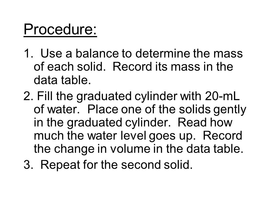 Procedure: 1. Use a balance to determine the mass of each solid. Record its mass in the data table.