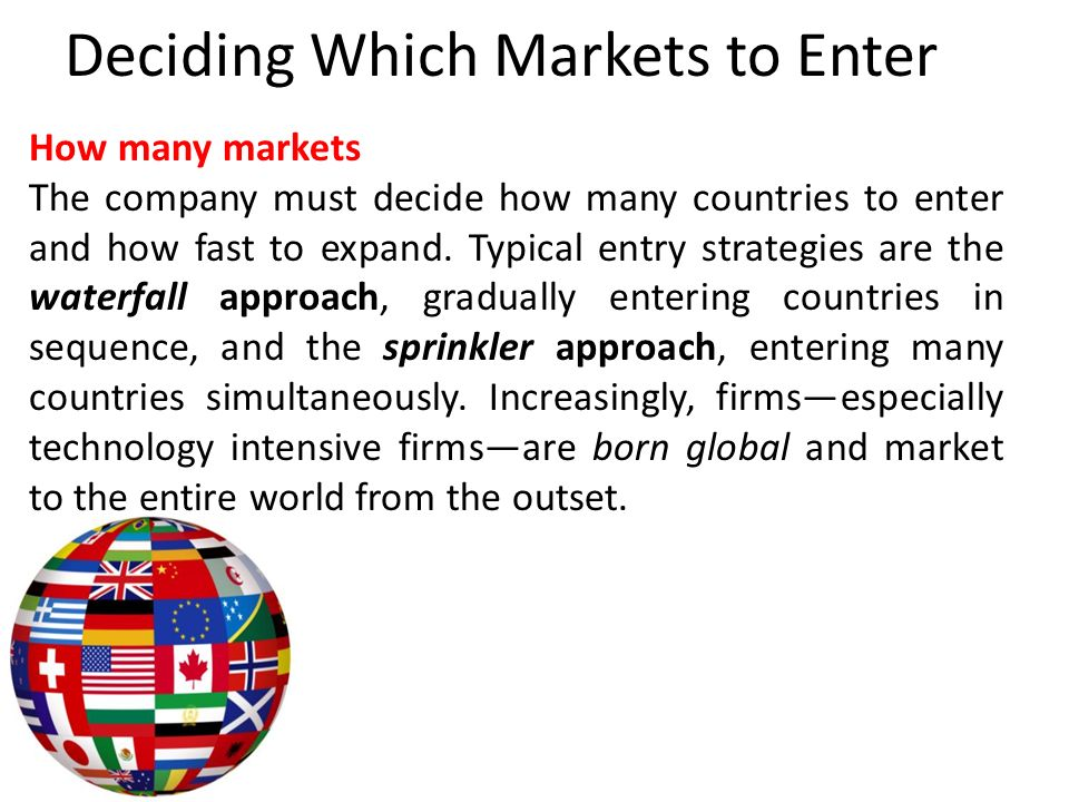 different strategies to enter into international markets Geographic segmentation: if a company is planning to tap several markets on different continents then it should have an international market entry strategies that cover all major regions country managers should be involved in the preparation of gms.