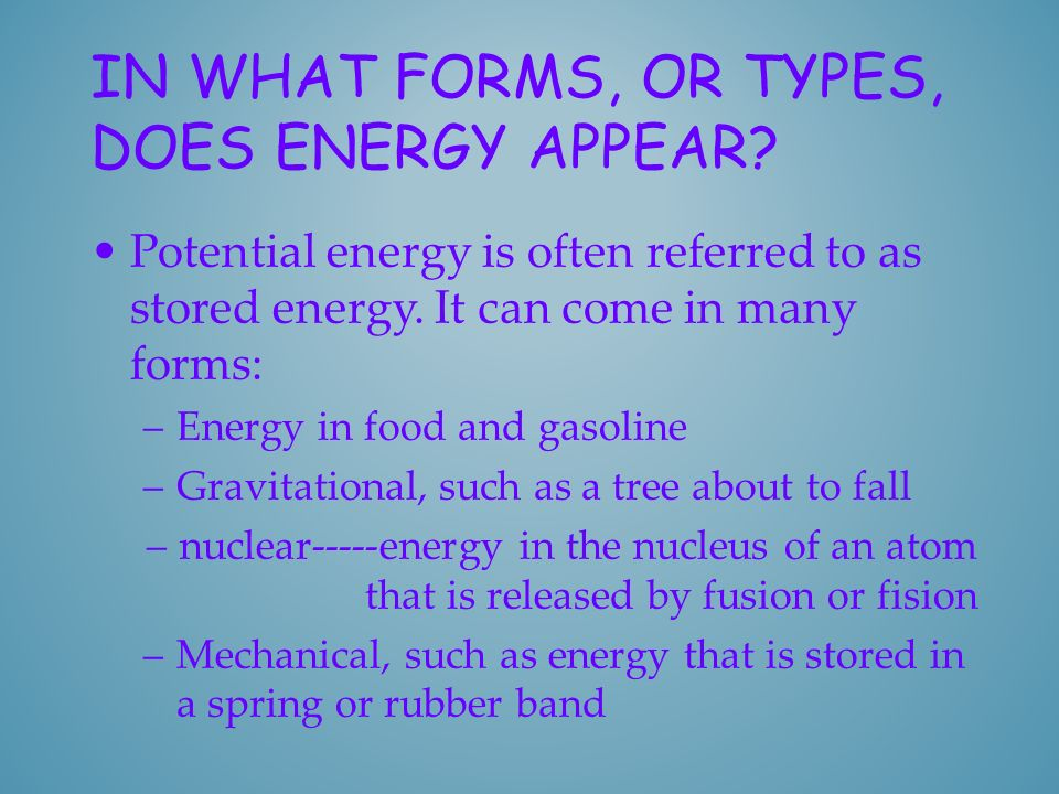 In what forms, or types, does energy appear