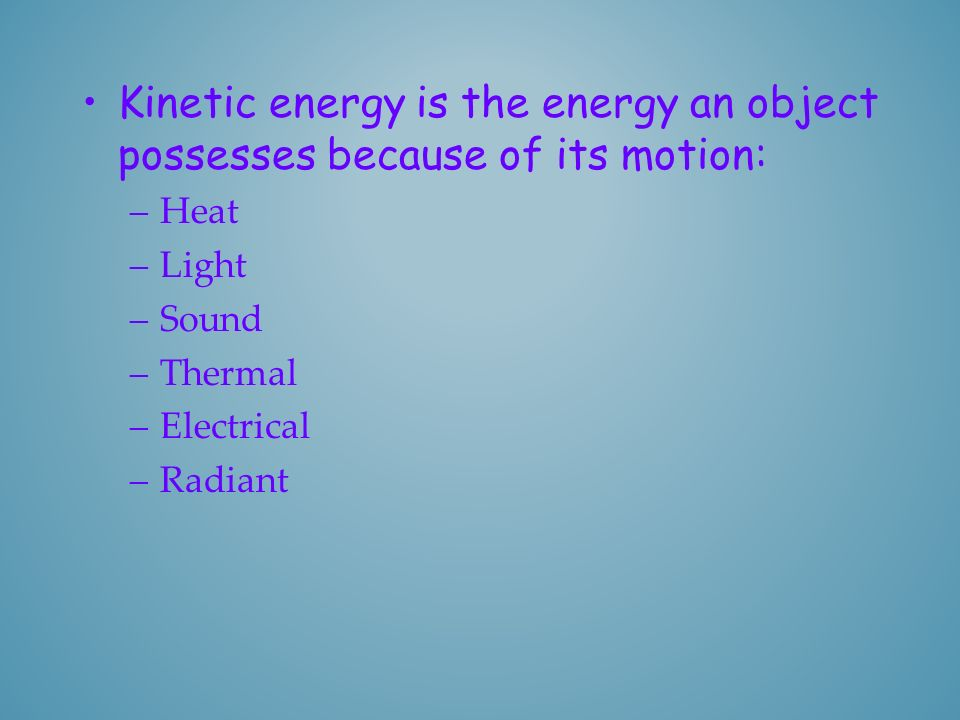 Kinetic energy is the energy an object possesses because of its motion: