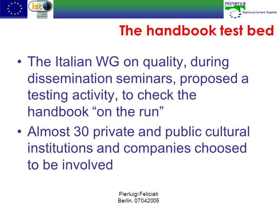The handbook test bed The Italian WG on quality, during dissemination seminars, proposed a testing activity, to check the handbook on the run