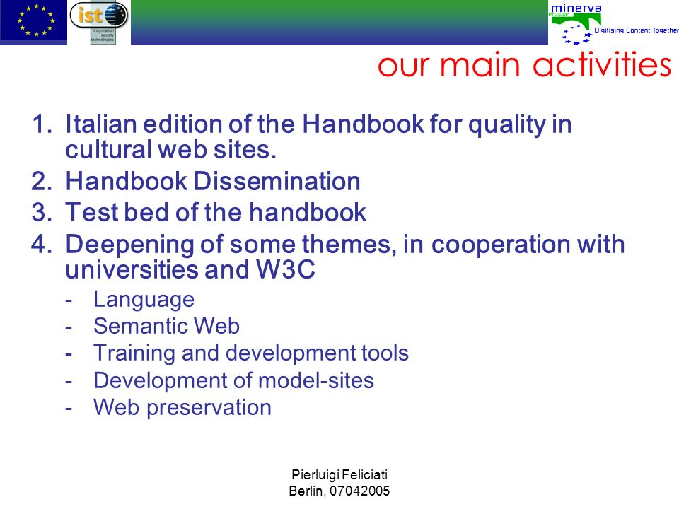 our main activities Italian edition of the Handbook for quality in cultural web sites. Handbook Dissemination.