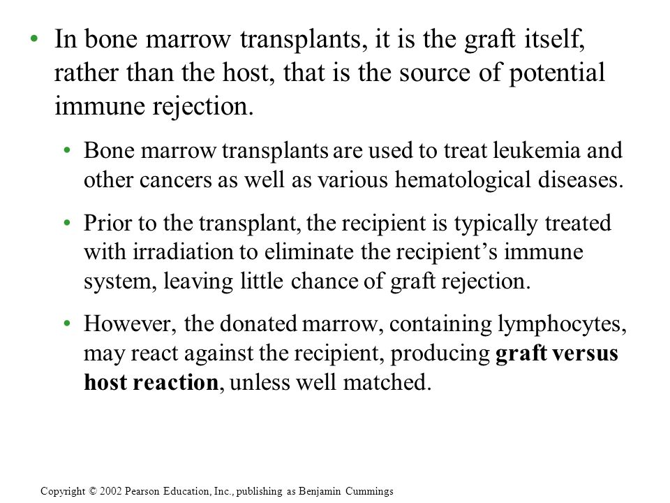 In bone marrow transplants, it is the graft itself, rather than the host, that is the source of potential immune rejection.