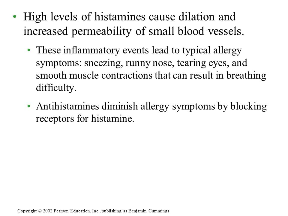 High levels of histamines cause dilation and increased permeability of small blood vessels.
