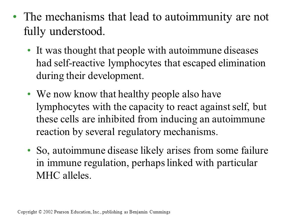 The mechanisms that lead to autoimmunity are not fully understood.