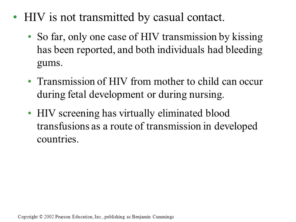 HIV is not transmitted by casual contact.