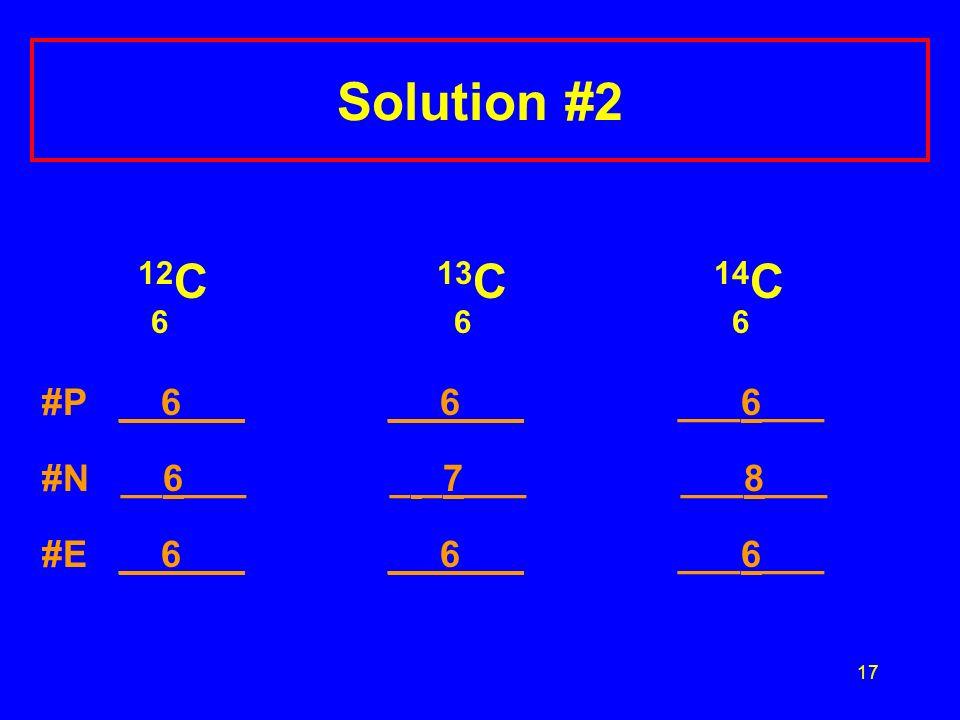 Solution #2 6 6 6 12C 13C 14C #P __6___ _ 6___ ___6___