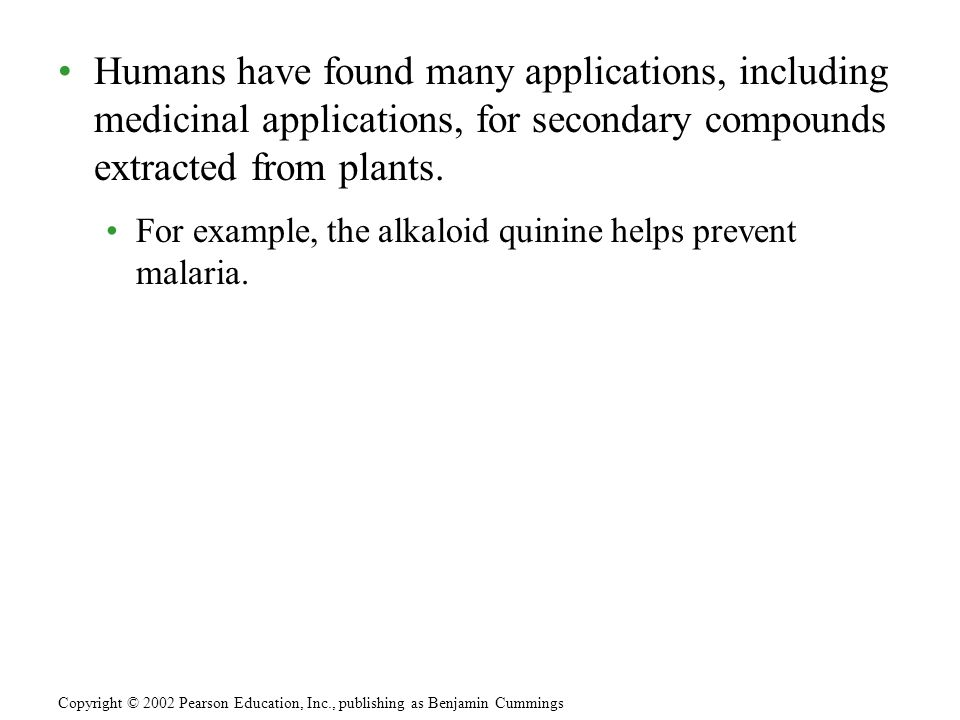 Humans have found many applications, including medicinal applications, for secondary compounds extracted from plants.