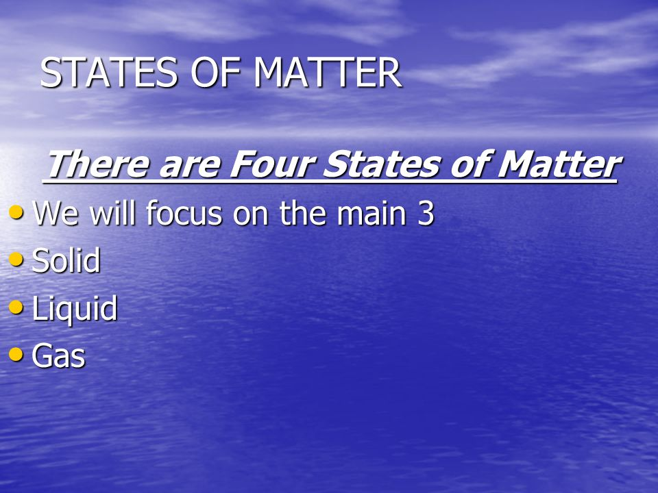 There are Four States of Matter