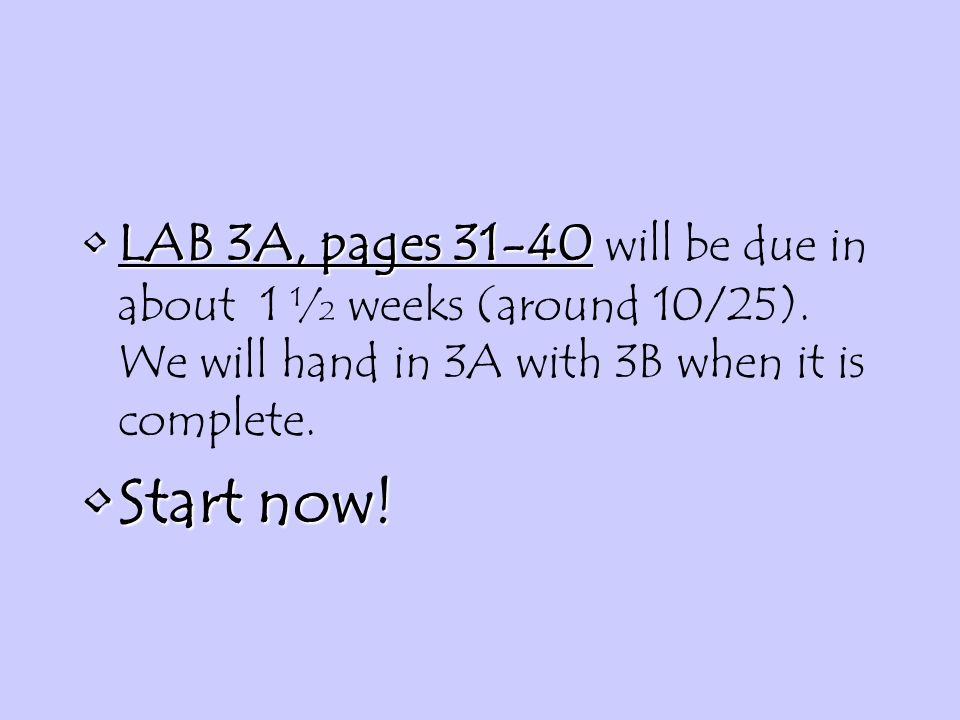 LAB 3A, pages 31-40 will be due in about 1 ½ weeks (around 10/25)
