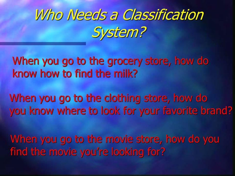Who Needs a Classification System
