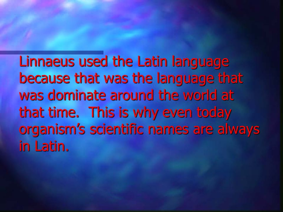 Linnaeus used the Latin language