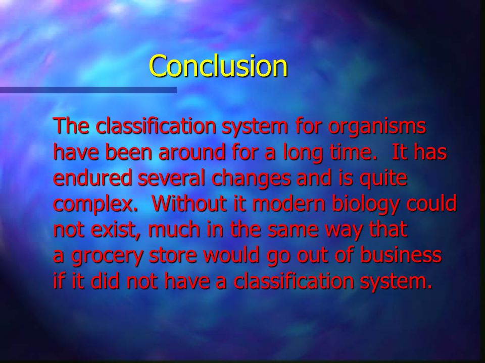 Conclusion The classification system for organisms
