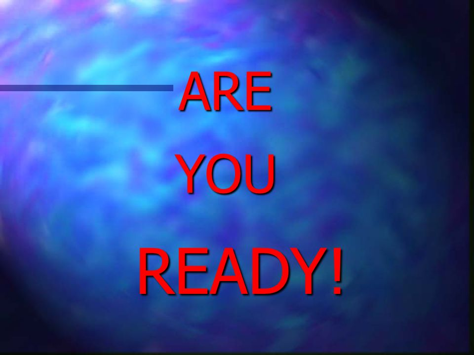 ARE YOU READY!